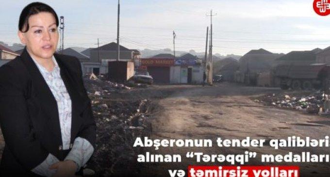 """Abşeronun tender qalibləri, alınan """"Tərəqqi"""" medalları və təmirsiz yolları-"""